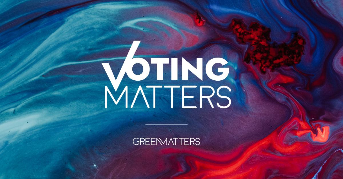 green matters voting matters
